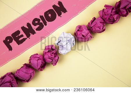 Handwriting Text Writing Pension. Concept Meaning Income Seniors Earn After Retirement Saves For Eld