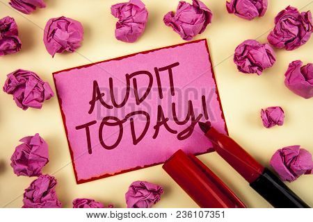 Word Writing Text Audit Today. Business Concept For Inspection Made Right Now To Personal Or Organiz