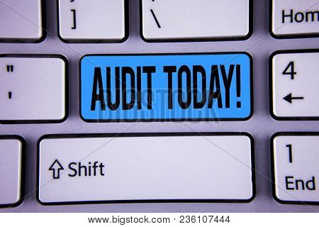 Conceptual Hand Writing Showing Audit Today. Business Photo Showcasing Inspection Made Right Now To