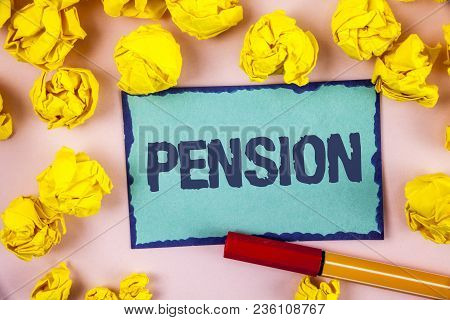 Writing Note Showing  Pension. Business Photo Showcasing Income Seniors Earn After Retirement Saves
