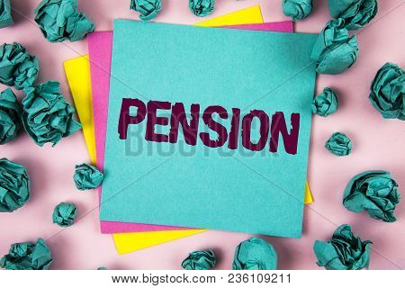 Handwriting Text Pension. Concept Meaning Income Seniors Earn After Retirement Saves For Elderly Yea