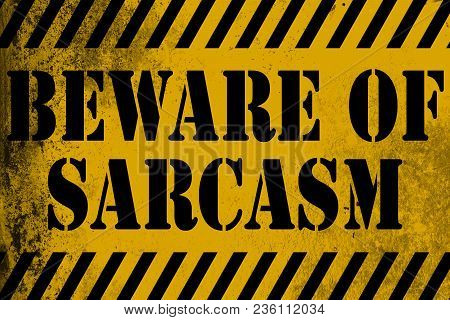 Beware Of Sarcasm Sign Yellow With Stripes, 3d Rendering
