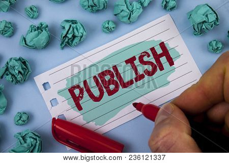 Text Sign Showing Publish. Conceptual Photo Make Information Available To People Issue A Written Pro