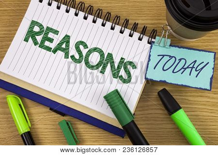 Writing Note Showing  Reasons. Business Photo Showcasing Causes Explanations Justifications For An A