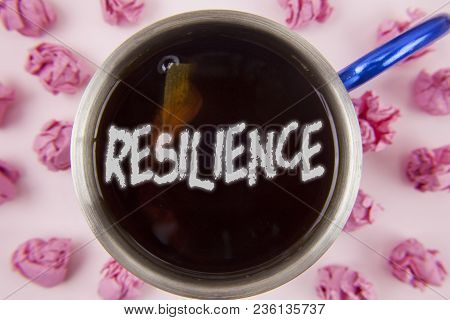 Conceptual Hand Writing Showing Resilience. Business Photo Showcasing Capacity To Recover Quickly Fr