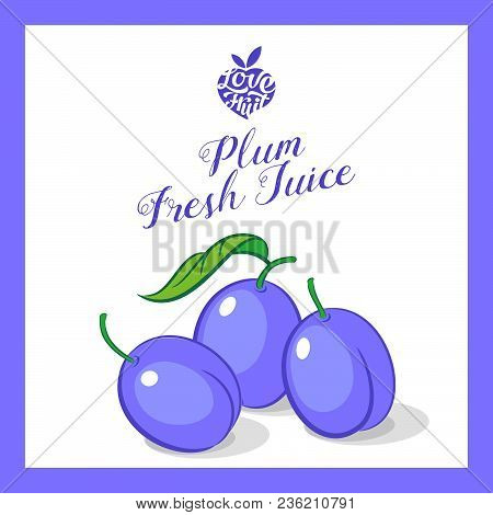 Plum Juice Sticker. Organic Fruit. Violet  Plums With Signature In Frame.