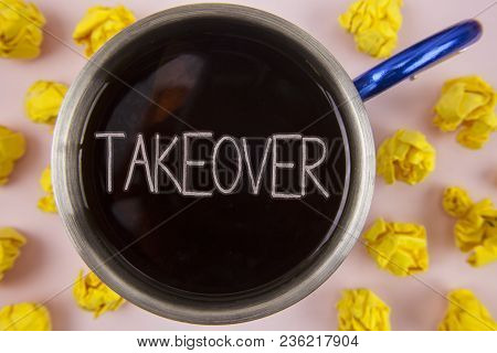 Writing Note Showing  Takeover. Business Photo Showcasing Assuming Control Of Something Corporate Pu
