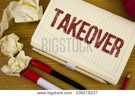 Conceptual Hand Writing Showing Takeover. Business Photo Showcasing Assuming Control Of Something Co
