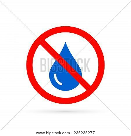 No Water Sign. Water Drop Forbidden. Vector Isolated Symbol.