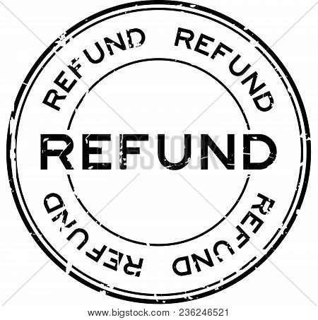 Grunge Black Refund Word Round Rubber Seal Stamp On White Background
