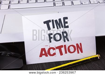 Text Sign Showing Time For Action. Conceptual Photo Do Not Sit Idle Take Initiative Get Work Done Du