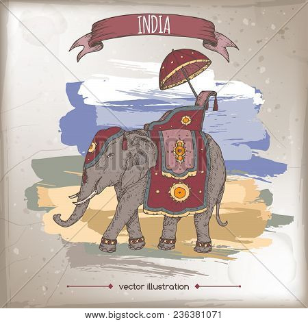 Vintage Color Travel Illustration With Decorated Indian Elephant. Hand Drawn Vector Sketch. Great Fo