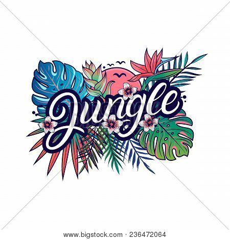 Jungle Hand Written Lettering With Tropical Palm And Monstera Leaves, Strelizia And Hibiscus Flowers