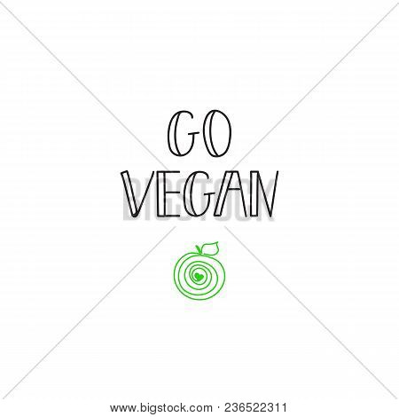 Go Vegan. Inspirational Quote About Vegetarian. Handwritten Lettering For Print And Poster.