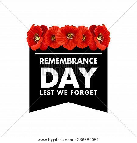 Vector Poster Remembrance Day Lest We Forget. Creative Design With Red Poppies And White Letters On