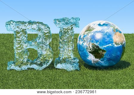 Bio Concept. Bio Inscription From Water With Earth Globe On The Green Grass Against Blue Sky, 3d Ren