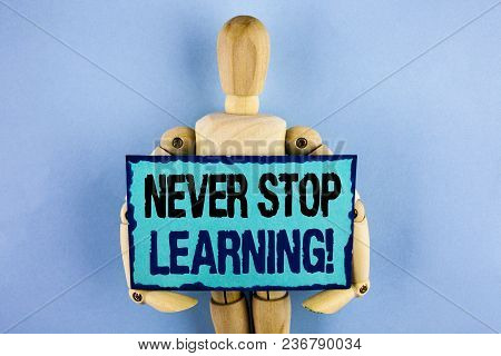 Text Sign Showing Never Stop Learning Motivational Call. Conceptual Photo Keep Educating Yourself Im
