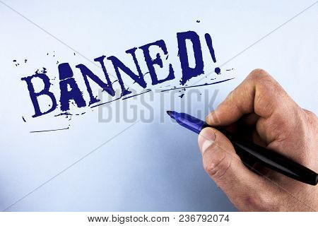 Handwriting Text Banned Motivational Call. Concept Meaning Ban On Use Of Steroids, No Excuse For Bui