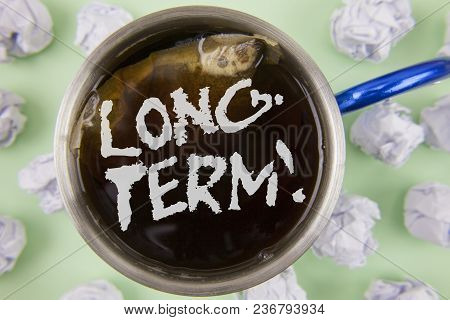 Text Sign Showing Long-term Motivational Call. Conceptual Photo Occurring Over Large Period Of Time