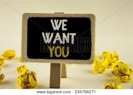 Handwriting Text We Want You. Concept Meaning Employee Help Wanted Workers Recruitment Headhunting E