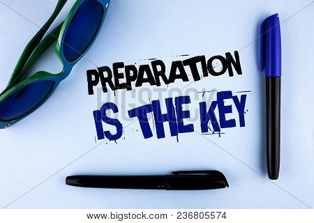 Conceptual Hand Writing Showing Preparation Is The Key. Business Photo Showcasing Learn Study Prepar