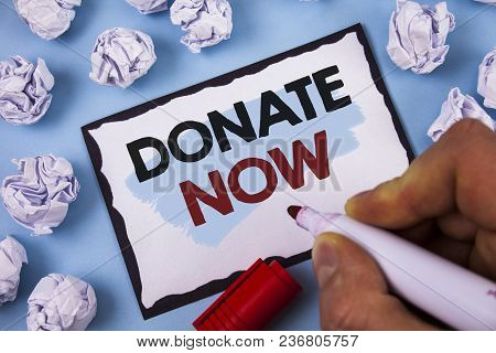 Conceptual Hand Writing Showing Donate Now. Business Photo Text Give Something To Charity Be An Orga