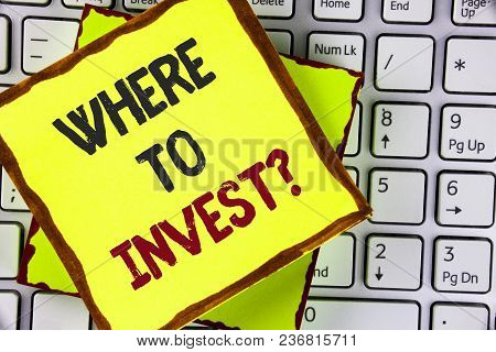 Text Sign Showing Where To Invest Question. Conceptual Photo Right Place Stock Share To Spend Your S