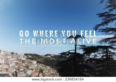 Motivational And Inspirational Quote - Go Where You Feel The Most Alive. With Vintage-styled Backgro