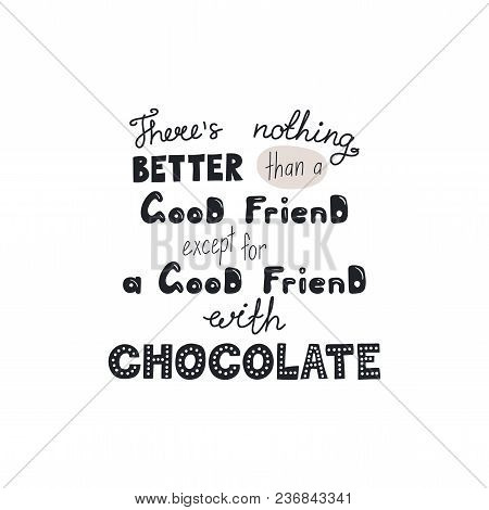 Hand Drawn Lettering Funny Quote Theres Nothing Better Than A Good Friend Except For A Good Friend W