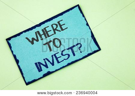 Conceptual Hand Writing Showing Where To Invest Question. Business Photo Text Right Place Stock Shar