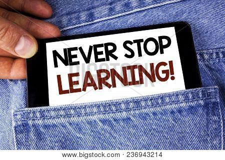 Conceptual Hand Writing Showing Never Stop Learning Motivational Call. Business Photo Text Keep Educ