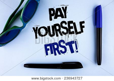 Conceptual Hand Writing Showing Pay Yourself First Motivational Call. Business Photo Showcasing Pers