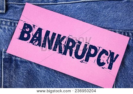 Handwriting Text Bankrupcy. Concept Meaning Company Under Financial Crisis Goes Bankrupt With Declin