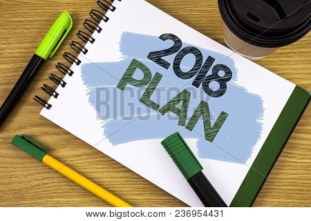 Writing Note Showing 2018 Plan. Business Photo Showcasing Challenging Ideas Goals For New Year Motiv
