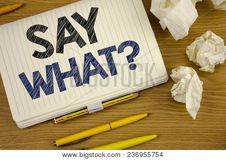 Writing Note Showing  Say What Question. Business Photo Showcasing Repeat The Thing You Said Attonis