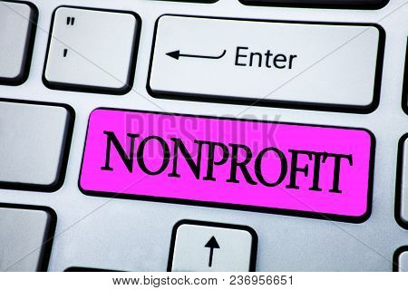 Text Sign Showing Nonprofit. Conceptual Photo Activities That Do Not Generate Revenues To The Execut