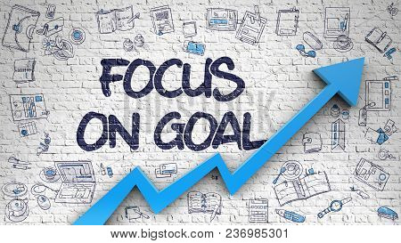 Focus On Goal - Improvement Concept With Hand Drawn Icons Around On The White Brick Wall Background.