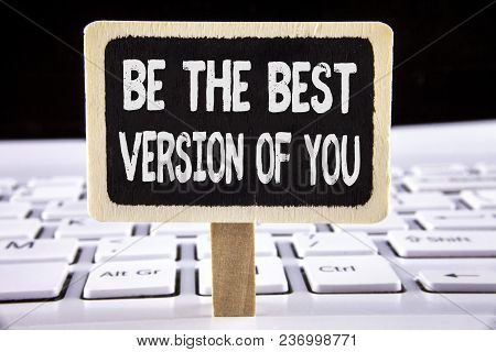 Word Writing Text Be The Best Version Of You. Business Concept For Be Inspired To Get Yourself Bette