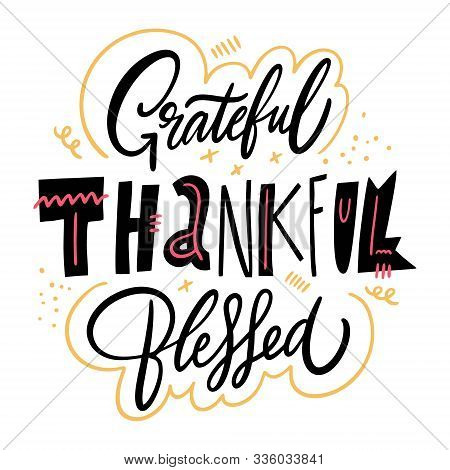 Grateful Thankful Blessed. Motivation Lettering Phrase. Hand Drawn Vector Illustration. Scandinavian