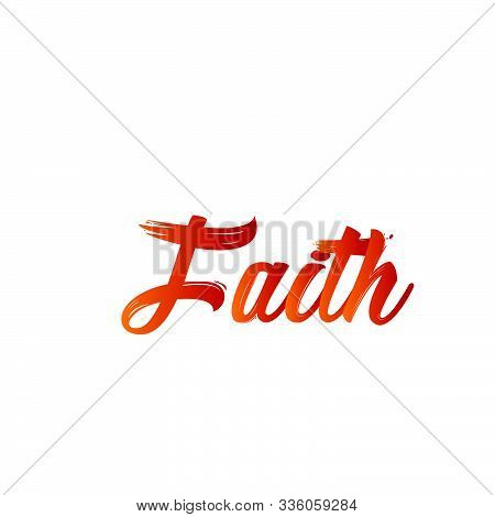 Faith, Christian Faith, Typography For Print Or Use As Poster, Card, Flyer Or T Shirt