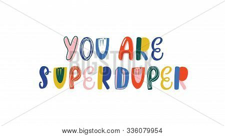 You Are Superduper Handwritten Color Lettering. Brushstroke Funny Phrase Isolated Vector Calligraphy