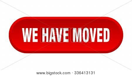 We Have Moved Button. We Have Moved Rounded Red Sign. We Have Moved