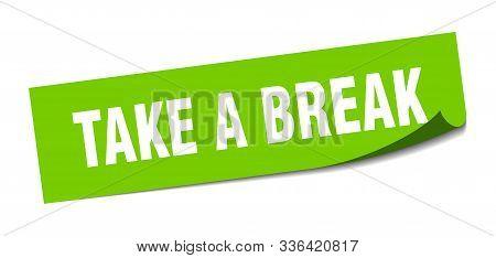 Take A Break Sticker. Take A Break Square Isolated Sign. Take A Break