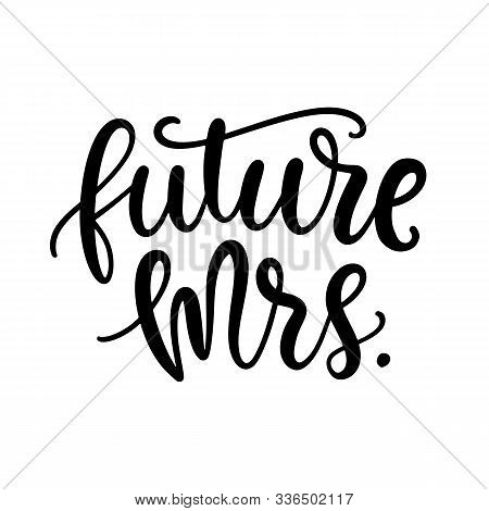 Future Mrs Lettering. Wedding Decoration With Modern Calligraphy For Bridal Shower Poster, Tee Shirt