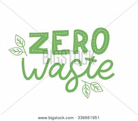 Zero Waste. Lettering Text Eco Green Illustration. Zero Waste For Concept Design. Zero Waste, Eco Fr