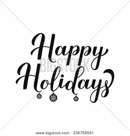 Happy Holidays Modern Calligraphy Lettering Isolated On White. Merry Christmas And Happy New Year Ty