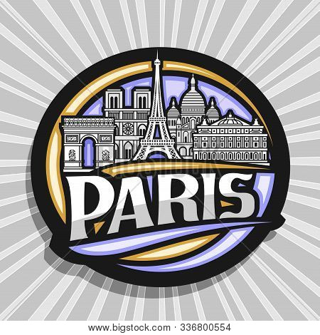Vector Sign For Paris, Dark Round Tag With Black And White Line Draw Of Paris Landmarks, Decorative