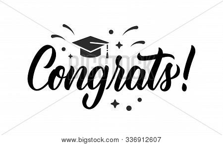 Congrats. Graduation Congratulations At School, University Or College. Trendy Calligraphy Inscriptio