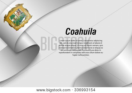 Waving Ribbon Or Banner With Flag Of Coahuila. State Of Mexico. Template For Poster Design