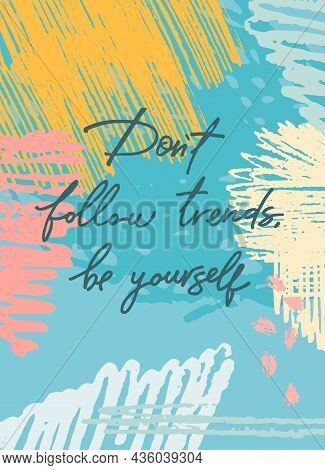 Dont Follow Trends, Be Yourself. Handwritten Motivational Quote On Modern Pencil Stroke Background